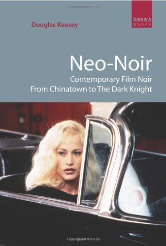 9781842433119: Neo-noir: Contemporary Film Noir from Chinatown to The Dark Knight: 0 (Kamera Books)