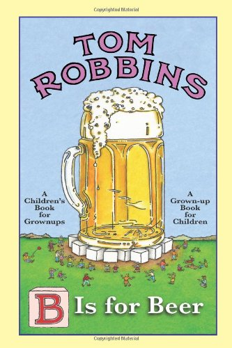 B Is for Beer. Tom Robbins (1842433350) by Robbins; Robbins, Tom