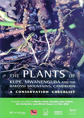 Plants of Kupe, Mwanenguba and the Bakossi: Martin Cheek (Editor),