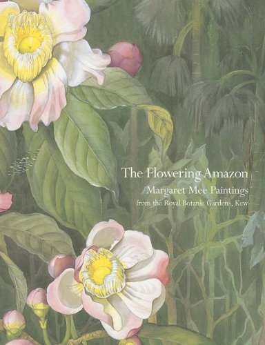 Flowering Amazon: Margaret Mee Paintings from the: Ruth L. A.