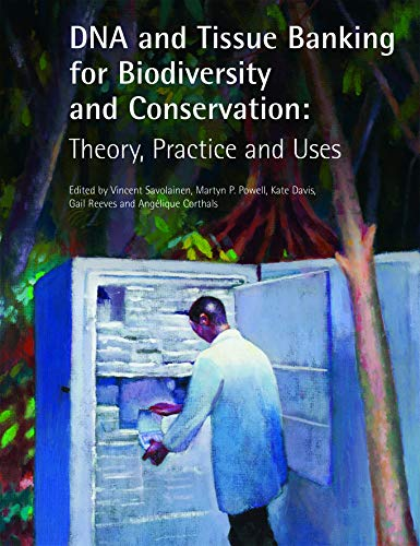 DNA and Tissue Banking for Biodiversity and Conservation: Theory, Practice and Uses: Vincent ...