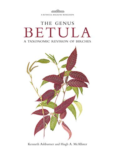 The Genus Betula: A Taxonomic Revision of Birches (Botanical Magazine Monograph): Ashburner, ...