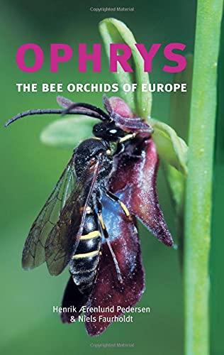 Ophrys: The Bee Orchids of Europe (Paperback): Henrik Aerenlund Pedersen, Niels Faurholdt