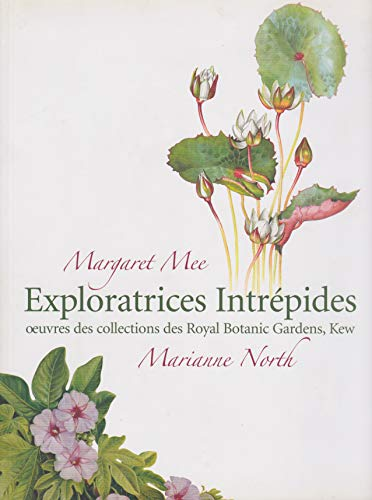 Margaret Mee and Marianne North: Exploratrices Intrepides/Intrepid Explorations, Oeuvres des ...