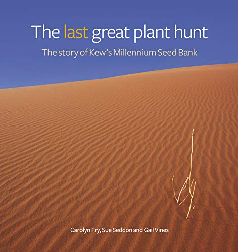 The Last Great Plant Hunt: The Story of Kew's Millennium Seed Bank (9781842464328) by Seddon, Sue; Fry, Carolyn; Vines, Gail