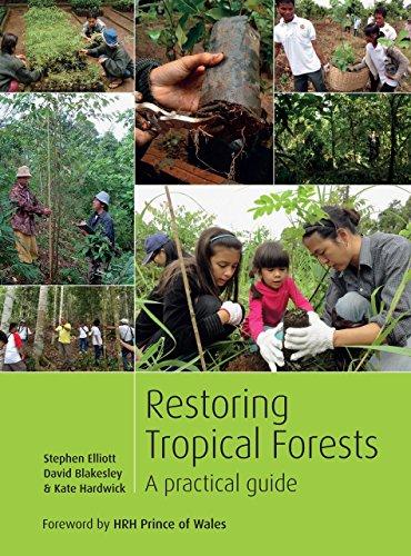 Restoring Tropical Forests: A Practical Guide: Elliott, Stephen; Blakesley PhD, Associate Professor...