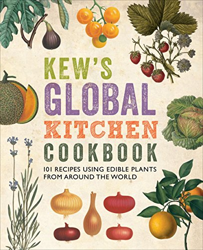 Kew's Global Kitchen Cookbook: 101 Recipes Using Edible Plants from around the World (9781842464960) by Royal Botanic Gardens Kew