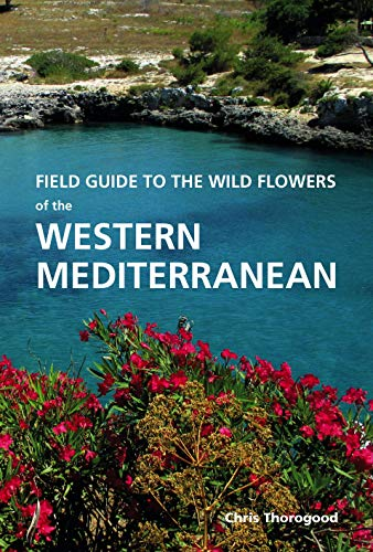 Field Guide to the Wildflowers of the Western Mediterranean: Chris Thorogood