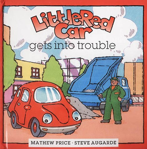 Little Red Car Gets into Trouble (Little: Price, Mathew