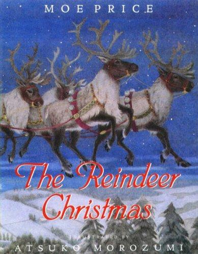 The Reindeer Christmas (1842480448) by Moe Price; Atsuko Morozumi