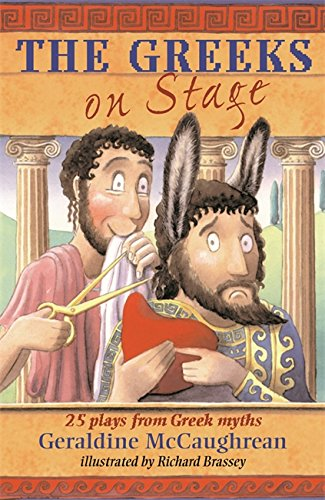 The Greeks on Stage: 25 Plays from Greek Myths: McCaughrean, Geraldine