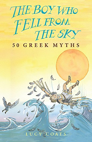 The Boy Who Fell from the Sky: 50 Greek Myths: Coats, Lucy