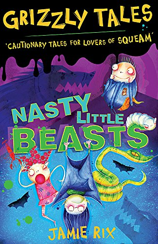 9781842555491: Grizzly Tales: Nasty Little Beasts: Cautionary Tales for Lovers of Squeam!