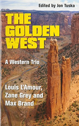 The Golden West: A Western Trio: Grey, Zane, L'Amour,