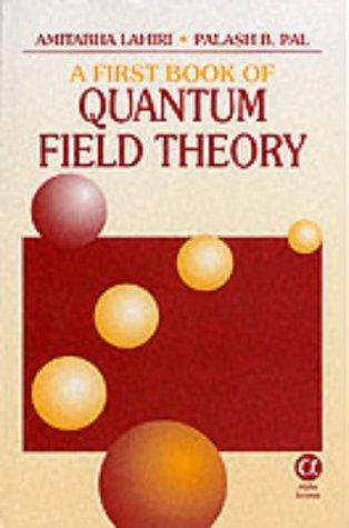 A First Book of Quantum Field Theory: Amitabha Lahiri; P.B.