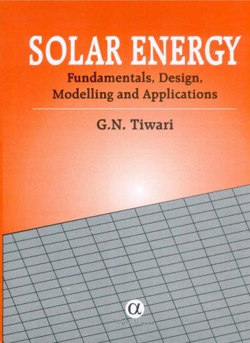 Solar Energy: Fundamentals, Design, Modelling and Applications: Tiwari, G. N.