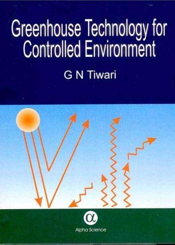 Greenhouse Technology for a Controlled Environment: G. N. Tiwari