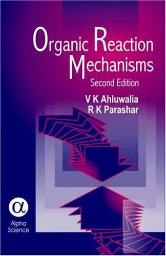 Organic Reaction Mechanisms, Second Edition: Ahluwalia