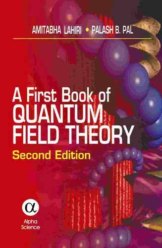 A First Book of Quantum Field Theory (Second Edition): Lahiri, Amitabha; Pal, P.B.
