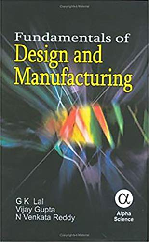Fundamentals of Design and Manufacturing: G. K. Lal,