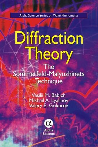 Diffraction Theory: The Sommerfeld-Malyuzhinets Technique (Alpha Science: Babich, Vasilii M.,