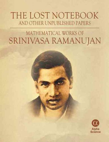 9781842655078: The Lost Notebook and Other Unpublished Papers: Mathematical Works of Srinivasa Ramanujan