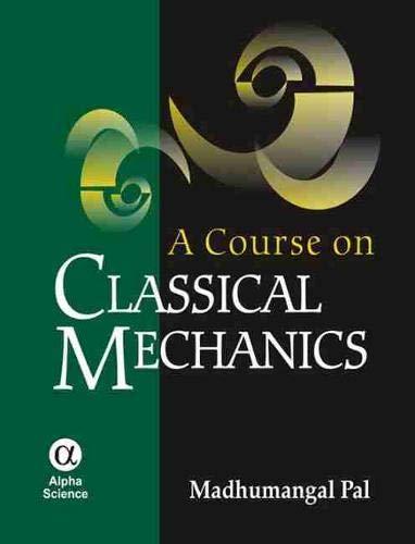 9781842655184: A Course on Classical Mechanics