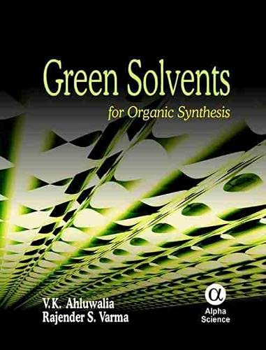 Green Solvents: For Organic Synthesis: V. K. Ahluwalia