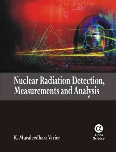 Nuclear Radiation Detection, Measurements and Analysis (Hardback): K. Muraleedhara Varier