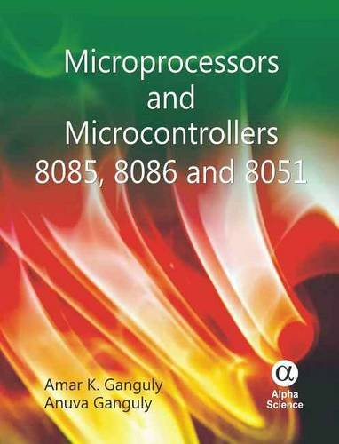 Microprocessors and Microcontrollers: 8085, 8086 and 8051: Amar K. Ganguly;