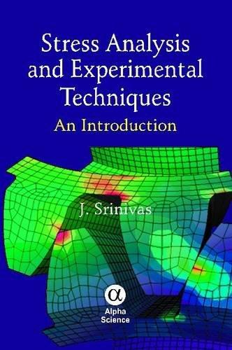 Stress Analysis and Experimental Techniques: An Introduction (Hardback): J. Srinivas
