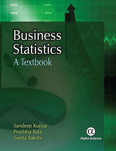 Business Statistics: A Textbook: Kumar, Sandeep; Bala, Pratibha; Bakshi, Sweta