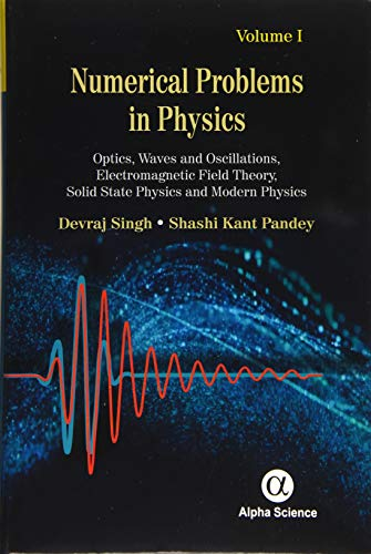 9781842659649: 1: Numerical Problems in Physics: Optics, Waves and Oscillations, Electromagnetic Field Theory, Solid State Physics and Modern Physics