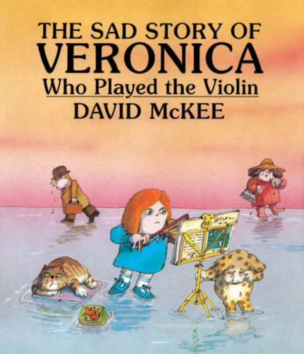 9781842701027: The Sad Story of Veronica Who Played the Violin: Being an Explanation of Why the Streets Are Not Full of Happy Dancing People