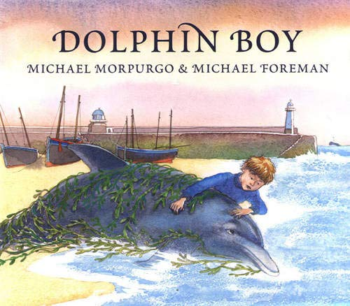 Dolphin Boy (SIGNED BY MICHAEL FOREMAN): Morpurgo, Michael (ILLUSTRATED