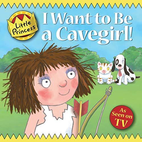 9781842707654: I Want To Be a Cavegirl! (Little Princess)