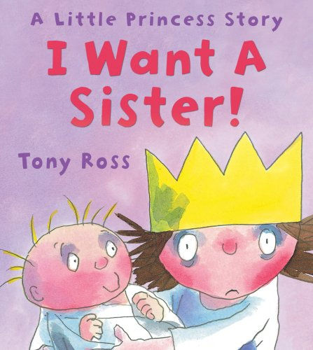 I Want a Sister!: A Little Princess Story: Tony Ross