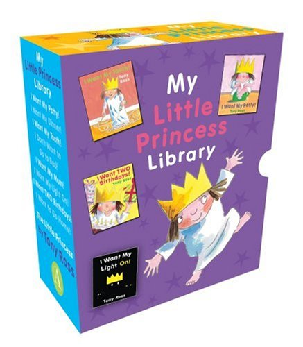 My Little Princess Library (slipcase + 8 mini hardcovers): 1-c each of I WANT MY POTTY, I WANT MY DINNER, I WANT MY TOOTH, I WANT TO GO TO BED, I WANT ... I WANT MY LIGHT ON, I WANT TWO BIRTHDAYS (9781842708934) by Tony Ross