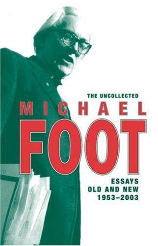 9781842750964: The Uncollected Michael Foot: Essays Old and New: 19532003