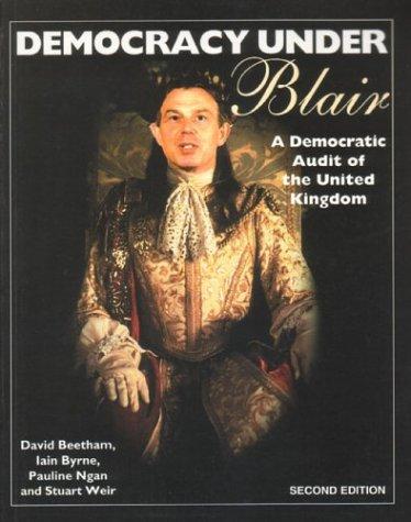 Democracy Under Blair 2nd Ed: Beetham, David, Byrne, Iain, Ngan, Pauline