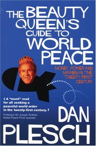 The Beauty Queen's Guide to World Peace: Money, Power and Mayhem in the Twenty-first Century: ...