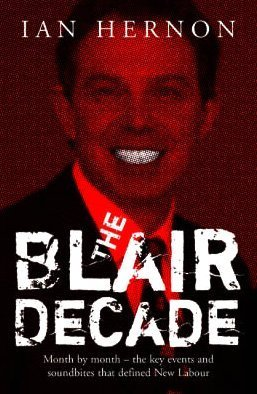 9781842752098: The Blair Decade 1997-2007: A Miscellany of Political Facts The Rows, the Scandals, the Funny Quotes, the Main Events Under New Labour