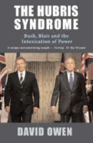 9781842752197: The Hubris Syndrome: Bush, Blair and the Intoxication of Power