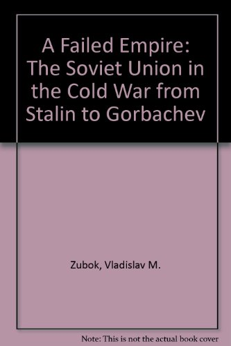 A Failed Empire: The Soviet Union In The Cold War From Stalin To Gorbachev: Zubok, Vladislav M.