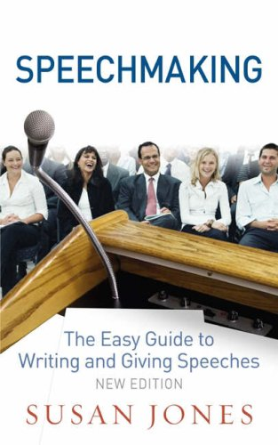 Speechmaking: The Easy Guide to Writing and Giving Speeches: Jones, Susan