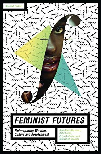 Feminist Futures: Re-Imagining Women, Culture and Development: Bhavnani, Kum-Kum; Foran, John; ...