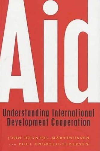 Aid: Understanding International Development Cooperation: Engberg-Pedersen, Poul, Degnbol-Martinussen,