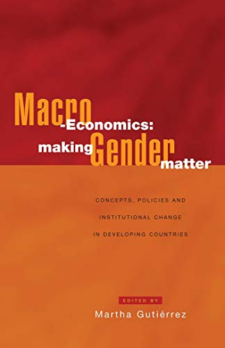 Macro-Economics: Making Gender Matter: Concepts, Policies and Institutional Change in Developing ...