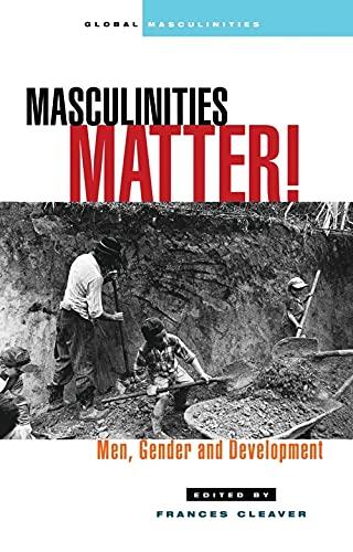 Masculinities Matter!: Men, Gender and Development (Global Masculinities): Frances Cleaver, Michael...