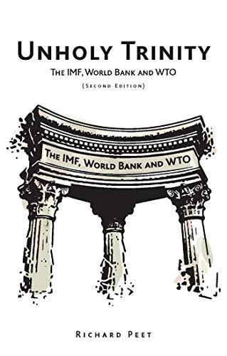 Unholy Trinity: The IMF, World Bank and WTO: Peet, Richard